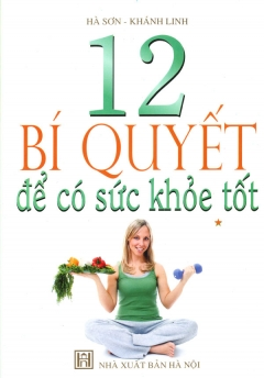 12 Bí Quyết Để Có Sức Khoẻ Tốt - Tập 1