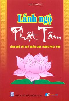 Lãnh Ngộ Phật Tâm - Lĩnh Ngộ Trí Tuệ Nhân Sinh Trong Phật Học
