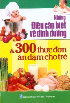 Những Điều Cần Biết Về Dinh Dưỡng Và 300 Thực Đơn Ăn Dặm Cho Trẻ