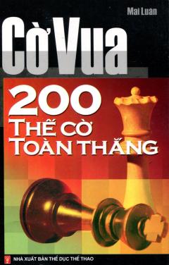 Cờ Vua 200 Thế Cờ Toàn Thắng