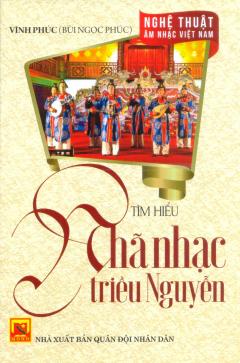 Nghệ Thuật Âm Nhạc Việt Nam - Tìm Hiểu Nhã Nhạc Triều Nguyễn