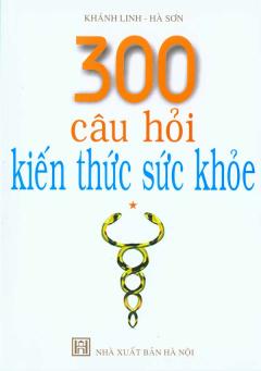 300 Câu Hỏi Kiến Thức Sức Khỏe - Tập 1