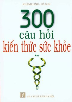 300 Câu Hỏi Kiến Thức Sức Khỏe - Tập 2