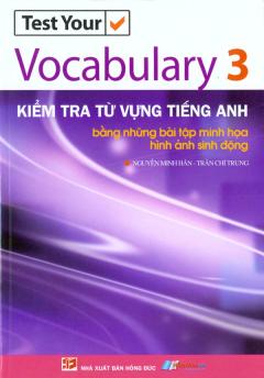 Kiểm Tra Từ Vựng Tiếng Anh - Bằng Những Bài tập Minh Họa, Hình Ảnh Sinh Động (Tập 3)