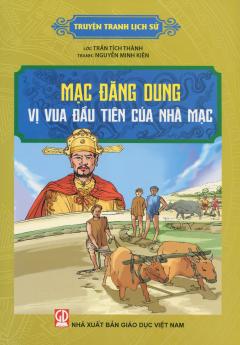 Truyện Tranh Lịch Sử - Mạc Đăng Dung - Vị Vua Đầu Tiên Của Nhà Mạc