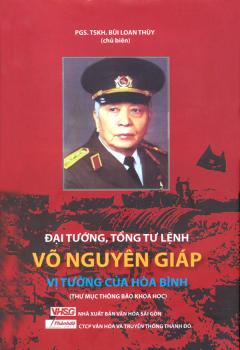Đại Tướng, Tổng Tư Lệnh Võ Nguyên Giáp - Vị Tướng Của Hòa Bình