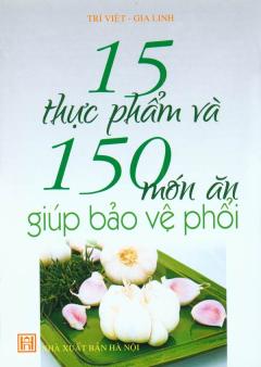 15 Thực Phẩm Và 150 Món Ăn Giúp Bảo Vệ Phổi