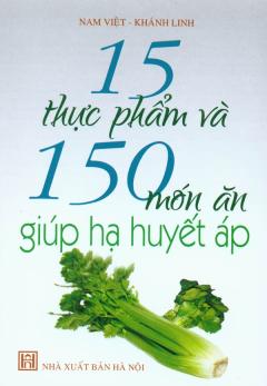 15 Thực Phẩm Và 150 Món Ăn Giúp Hạ Huyết Áp
