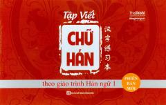 Tập Viết Chữ Hán Theo Giáo Trình Hán Ngữ 1 (Phiên Bản Mới)