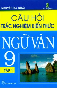 Câu Hỏi Trắc Nghiệm Kiến Thức Ngữ Văn 9 (Tập 1)