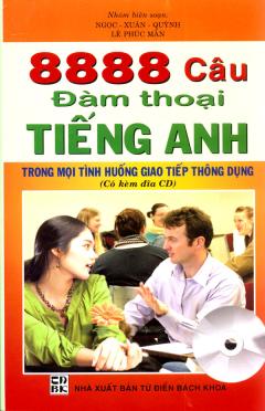 8888 Câu Đàm Thoại Tiếng Anh Trong Mọi Tình Huống Giao Tiếp Thông Dụng (Có Kèm Đĩa CD)