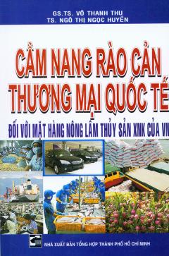 Cẩm Nang Rào Cản Thương Mại Quốc Tế Đối Với Mặt Hàng Nông Lâm Thủy Sản XNK Của Việt Nam