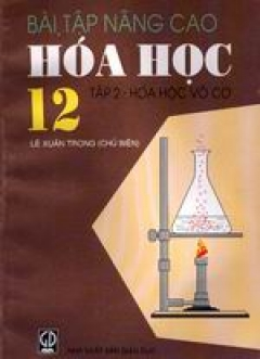 Bài tập nâng cao Hoá học 12 (tập 2-Hóa vô cơ)