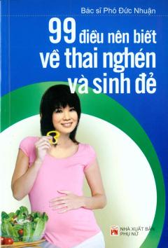 99 Điều Nên Biết Về Thai Nghén Và Sinh Đẻ