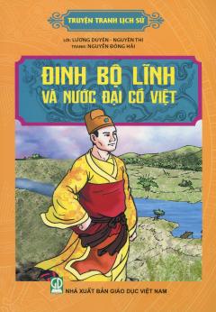 Truyện Tranh Lịch Sử - Đinh Bộ Lĩnh Và Nước Đại Cồ Việt