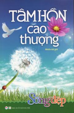 Sống Đẹp - Tâm Hồn Cao Thượng