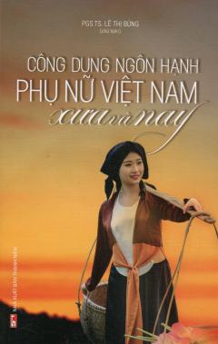 Công Dung Ngôn Hạnh Phụ Nữ Việt Nam Xưa Và Nay