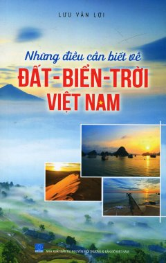 Những Điều Cần Biết Về Đất, Biển, Trời Việt Nam (Tái Bản 2017)