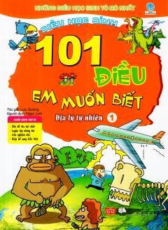 101 Điều Em Muốn Biết - Địa Lý Tự Nhiên (Tập 1)