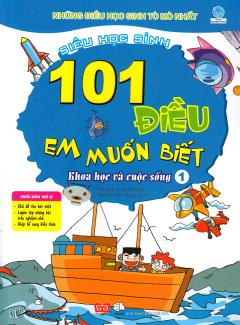 101 Điều Em Muốn Biết - Khoa Học Và Cuộc Sống (Tập 1)