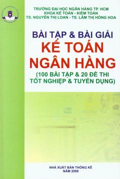 Bài Tập Và Bài Giải Kế Toán Ngân hàng (100 Bài Tập Và 20 Đề Thi Tốt Nghiệp Và Tuyển Dụng)