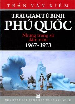 Trại Giam Tù Binh Phú Quốc - Những Trang Sử Đẫm Máu (1967 - 1973)