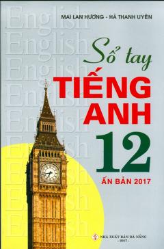 Sổ Tay Tiếng Anh 12 (Ấn Bản 2017)