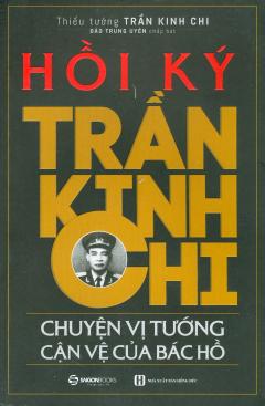 Hồi Ký Trần Kinh Chi - Chuyện Vị Tướng Cận Vệ Của Bác Hồ