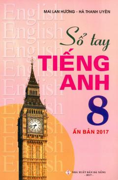 Sổ Tay Tiếng Anh 8 (Ấn Bản 2017)
