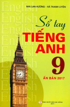Sổ Tay Tiếng Anh 9 (Ấn Bản 2017)