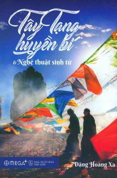 Tây Tạng Huyền Bí & Nghệ Thuật Sinh Tử (Tái Bản 2017)