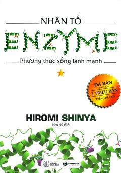Nhân Tố Enzyme - Phương Thức Sống Lành Mạnh (Tập 1) - Tái Bản 2018
