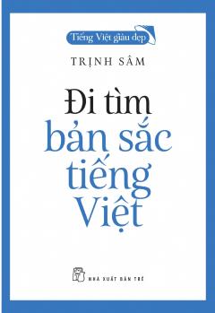 Đi Tìm Bản Sắc Tiếng Việt (Tái Bản 2018)