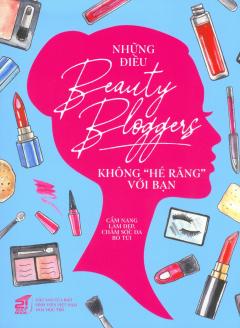 """Những Điều Beauty Bloggers Không ''Hé Răng"""" Với Bạn"""