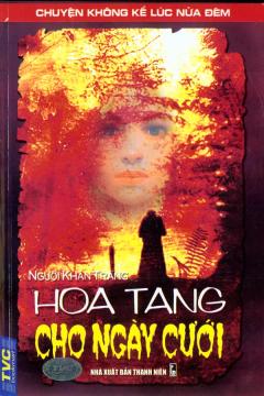 Hoa Tang Cho Ngày Cưới - Chuyện Không Kể Lúc Nửa Đêm
