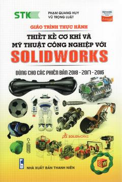 Giáo Trình Thực Hành Thiết Kế Cơ Khí Và Mỹ Thuật Công Nghiệp Với Solidworks
