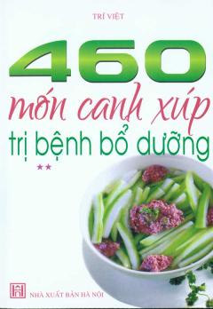 460 Món Canh Xúp Trị Bệnh Bổ Dưỡng (Tập 2)