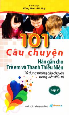 101 Câu Chuyện Hàn Gắn Cho Trẻ Em Và Thanh Thiếu Niên - Tập 2