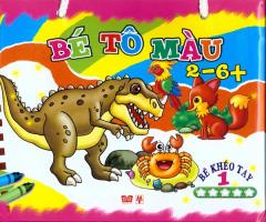 Bé Tô Màu 2-6+ (Bé Khéo Tay 1) - Trọn Bộ 6 Cuốn