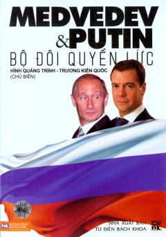Medvedev Và Putin Bộ Đôi Quyền Lực
