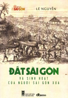 Đất Sài Gòn Và Sinh Hoạt Của Người Sài Gòn Xưa