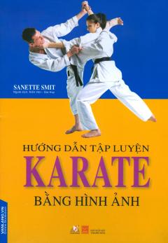 Hướng Dẫn Tập Luyện Karate Bằng Hình Ảnh (Tái Bản 2018)