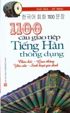 1100 Câu Giao Tiếp Tiếng Hàn Thông Dụng (Chào Hỏi - Giao Thông - Yêu Cầu - Sinh Hoạt Gia Đình)