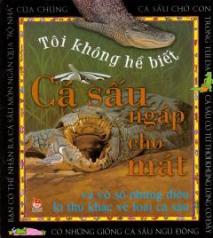 Tôi Không Hề Biết - Cá Sấu Ngáp Cho Mát