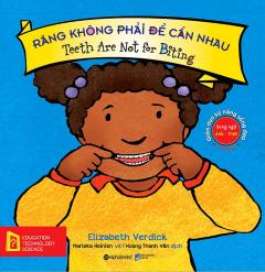 Giáo Dục Kỹ Năng Sống Đẹp - Răng Không Phải Để Cắn Nhau (Song Ngữ)