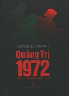 Quảng Trị 1972 - Hồi Ức Của Một Người Lính