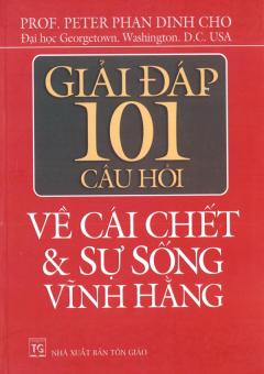 Giải Đáp 101 Câu Hỏi Về Cái Chết Và Sự Sống Vĩnh Hằng