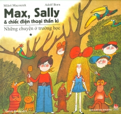 Max, Sally & Chiếc Điện Thoại Thần Kì - Tập 1: Những Chuyện Ở Trường Học