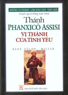 Những Vị Thánh Làm Đảo Lộn Thế Giới - Thánh Phanxicô Assisi Vị Thánh Của Tình Yêu