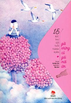 15 Bức Thư Gửi Tuổi Thanh Xuân - Gửi Những Cô Gái Mới Lớn
